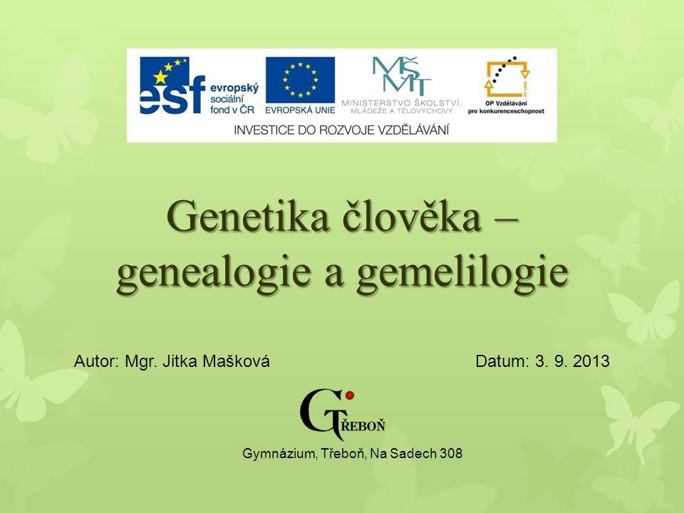 Genetika člověka – genealogie a gemelilogie Autor: Mgr. Jitka MaškováDatum: 3. 9. 2013 Gymnázium, Třeboň, Na Sadech 308
