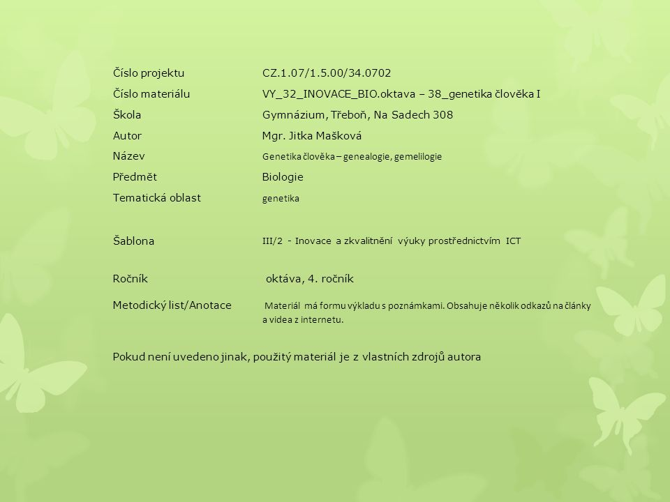 Číslo projektuCZ.1.07/1.5.00/34.0702 Číslo materiáluVY_32_INOVACE_BIO.oktava – 38_genetika člověka I ŠkolaGymnázium, Třeboň, Na Sadech 308 AutorMgr. J