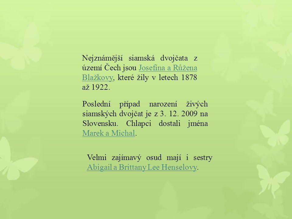 Nejznámější siamská dvojčata z území Čech jsou Josefína a Růžena Blažkovy, které žily v letech 1878 až 1922.Josefína a Růžena Blažkovy Poslední případ