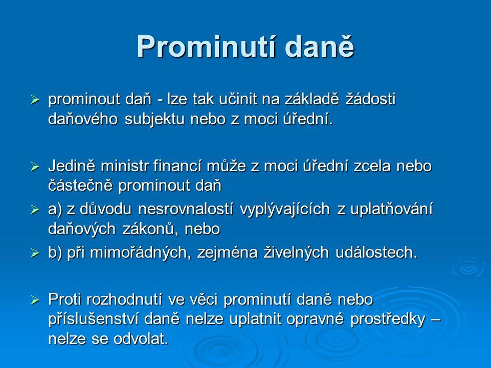 Prominutí daně  prominout daň - lze tak učinit na základě žádosti daňového subjektu nebo z moci úřední.