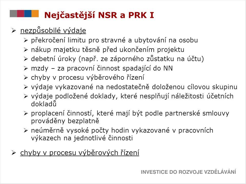 Nejčastější NSR a PRK I  nezpůsobilé výdaje  překročení limitu pro stravné a ubytování na osobu  nákup majetku těsně před ukončením projektu  debetní úroky (např.