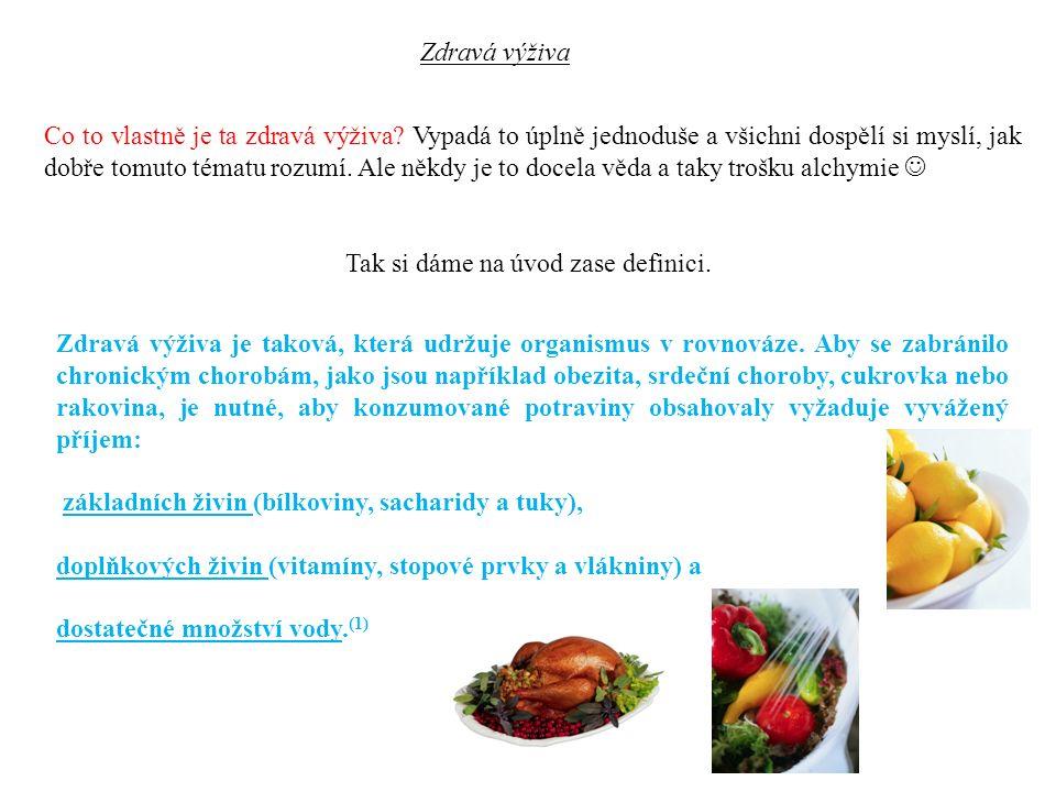 Zdravá výživa Co to vlastně je ta zdravá výživa? Vypadá to úplně jednoduše a všichni dospělí si myslí, jak dobře tomuto tématu rozumí. Ale někdy je to