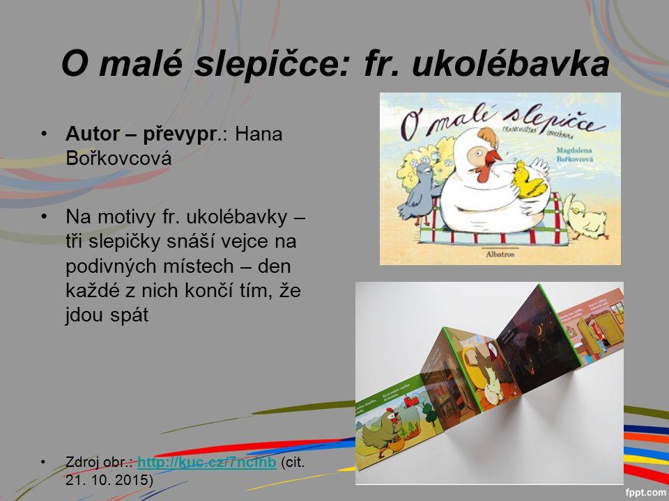 O malé slepičce: fr. ukolébavka Autor – převypr.: Hana Bořkovcová Na motivy fr.