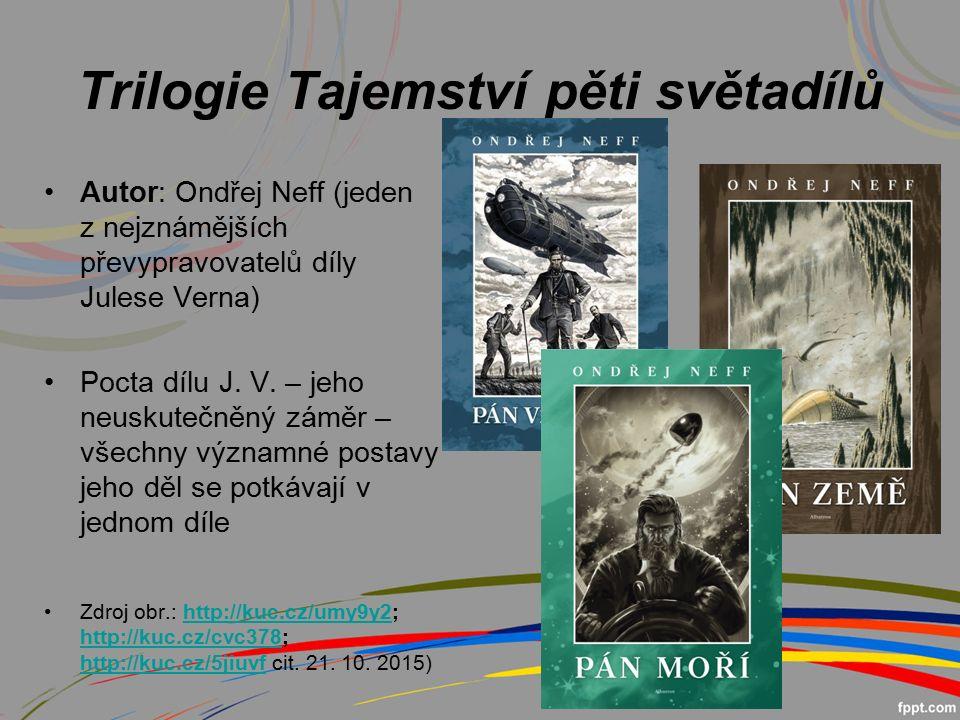 Trilogie Tajemství pěti světadílů Autor: Ondřej Neff (jeden z nejznámějších převypravovatelů díly Julese Verna) Pocta dílu J.
