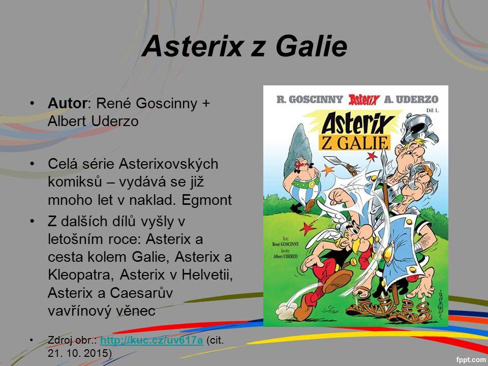 Asterix z Galie Autor: René Goscinny + Albert Uderzo Celá série Asterixovských komiksů – vydává se již mnoho let v naklad.