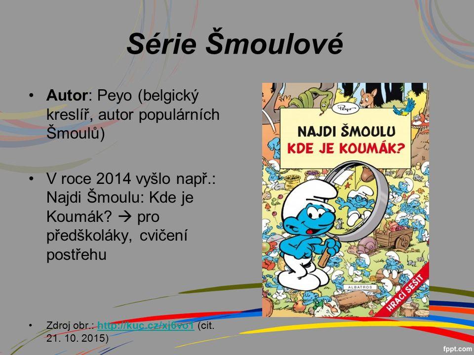 Série Šmoulové Autor: Peyo (belgický kreslíř, autor populárních Šmoulů) V roce 2014 vyšlo např.: Najdi Šmoulu: Kde je Koumák.