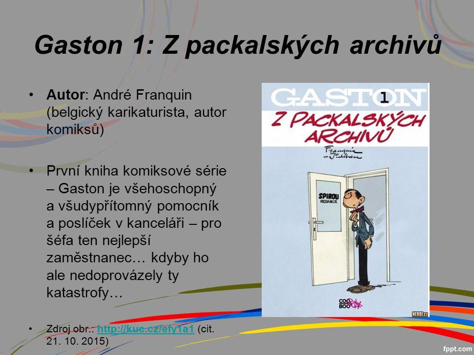 Gaston 1: Z packalských archivů Autor: André Franquin (belgický karikaturista, autor komiksů) První kniha komiksové série – Gaston je všehoschopný a všudypřítomný pomocník a poslíček v kanceláři – pro šéfa ten nejlepší zaměstnanec… kdyby ho ale nedoprovázely ty katastrofy… Zdroj obr.: http://kuc.cz/efy1a1 (cit.
