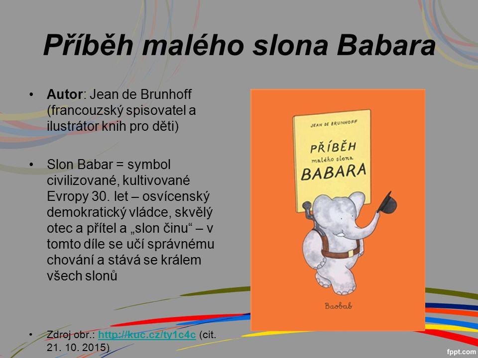 Příběh malého slona Babara Autor: Jean de Brunhoff (francouzský spisovatel a ilustrátor knih pro děti) Slon Babar = symbol civilizované, kultivované Evropy 30.