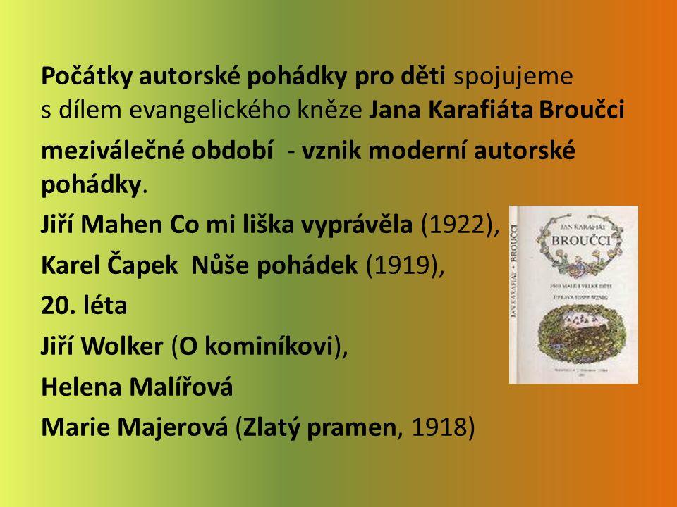 Počátky autorské pohádky pro děti spojujeme s dílem evangelického kněze Jana Karafiáta Broučci meziválečné období - vznik moderní autorské pohádky.