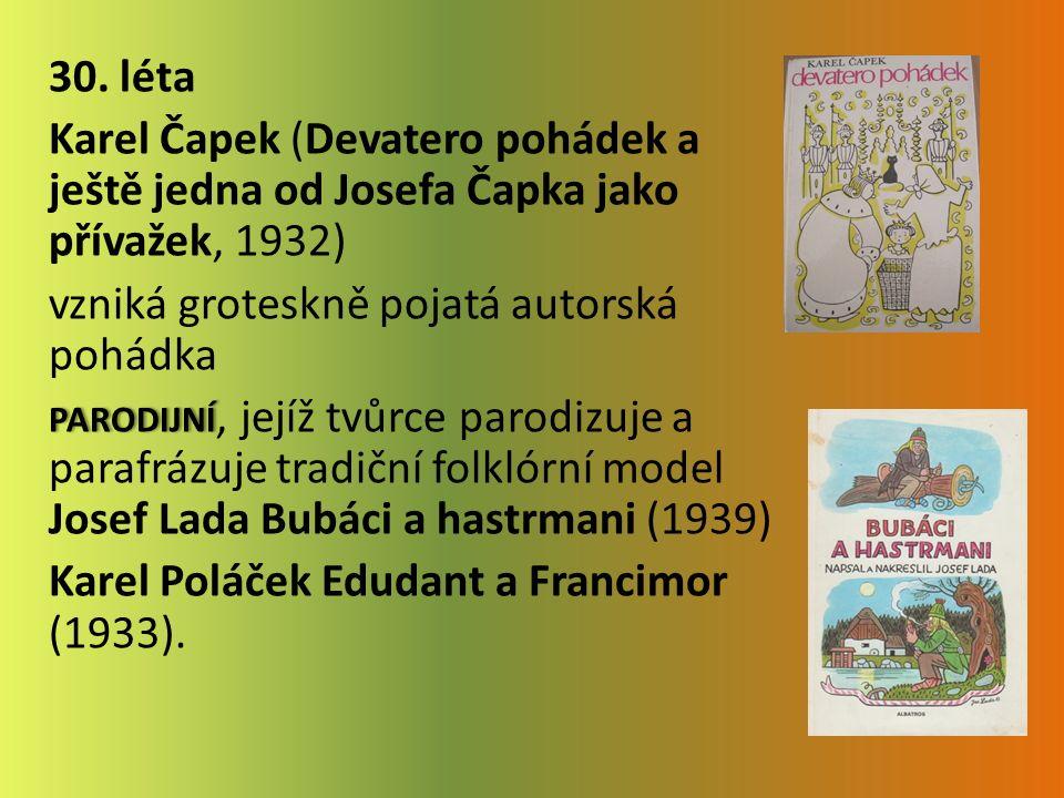 30. léta Karel Čapek (Devatero pohádek a ještě jedna od Josefa Čapka jako přívažek, 1932) vzniká groteskně pojatá autorská pohádka PARODIJNÍPARODIJNÍ,