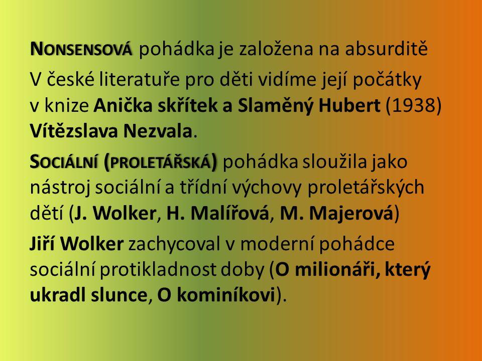 N ONSENSOVÁ N ONSENSOVÁ pohádka je založena na absurditě V české literatuře pro děti vidíme její počátky v knize Anička skřítek a Slaměný Hubert (1938) Vítězslava Nezvala.