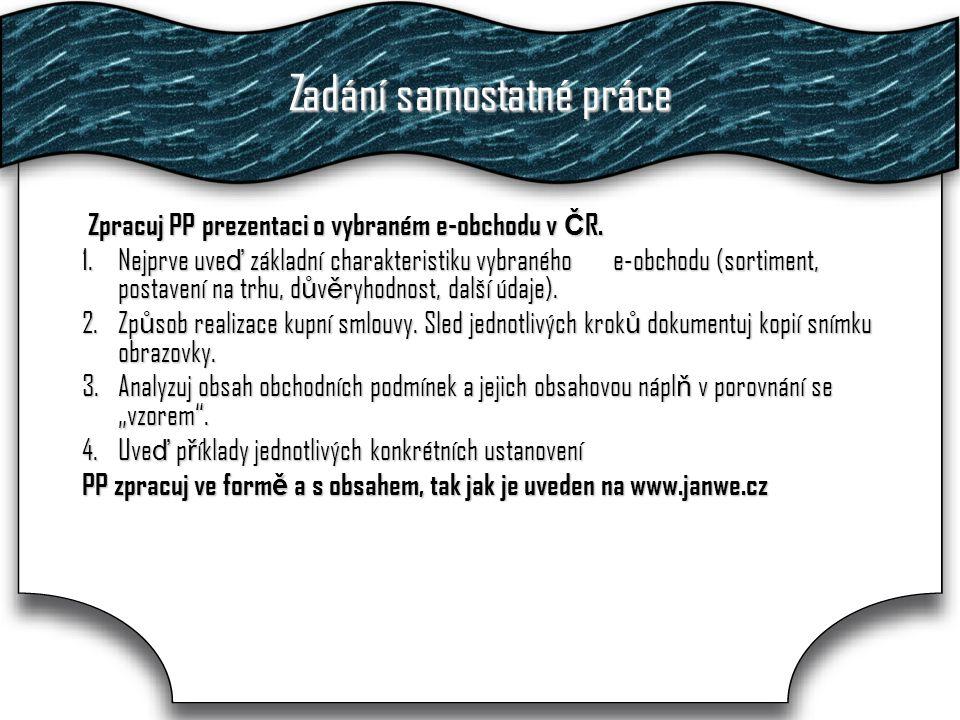 Zadání samostatné práce Zpracuj PP prezentaci o vybraném e-obchodu v Č R. Zpracuj PP prezentaci o vybraném e-obchodu v Č R. 1.Nejprve uve ď základní c