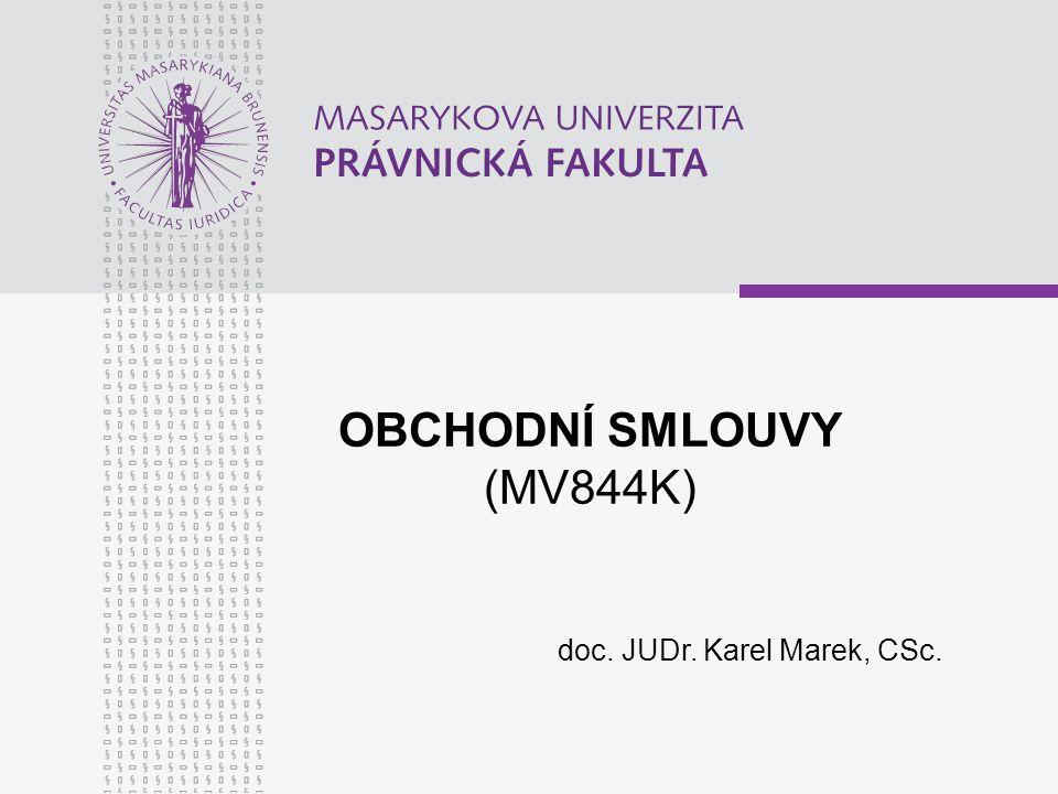 OBCHODNÍ SMLOUVY (MV844K) doc. JUDr. Karel Marek, CSc.