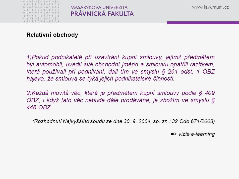 www.law.muni.cz Relativní obchody 1)Pokud podnikatelé při uzavírání kupní smlouvy, jejímž předmětem byl automobil, uvedli své obchodní jméno a smlouvu