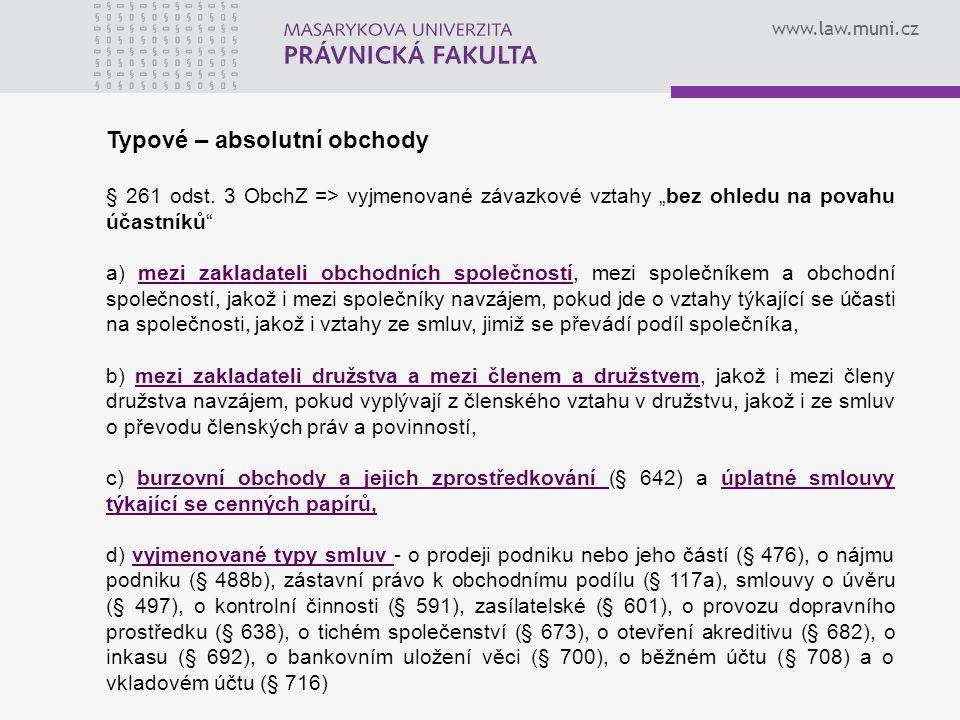 """www.law.muni.cz Typové – absolutní obchody § 261 odst. 3 ObchZ => vyjmenované závazkové vztahy """"bez ohledu na povahu účastníků"""" a) mezi zakladateli ob"""