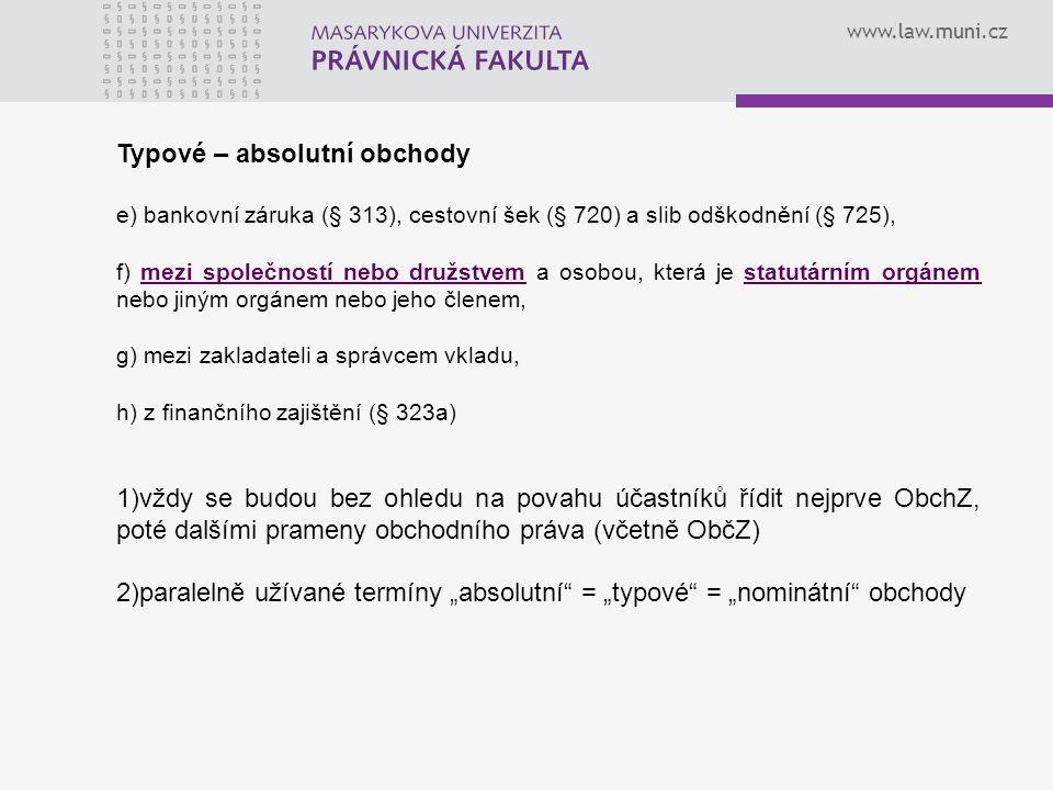 www.law.muni.cz Typové – absolutní obchody e) bankovní záruka (§ 313), cestovní šek (§ 720) a slib odškodnění (§ 725), f) mezi společností nebo družst