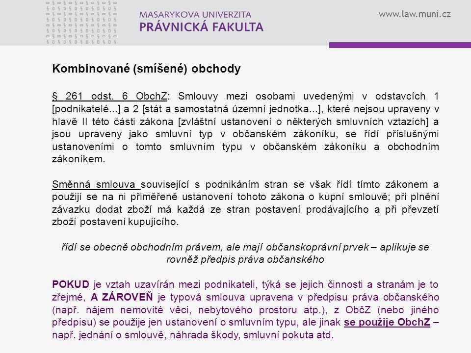 www.law.muni.cz Kombinované (smíšené) obchody § 261 odst. 6 ObchZ: Smlouvy mezi osobami uvedenými v odstavcích 1 [podnikatelé...] a 2 [stát a samostat