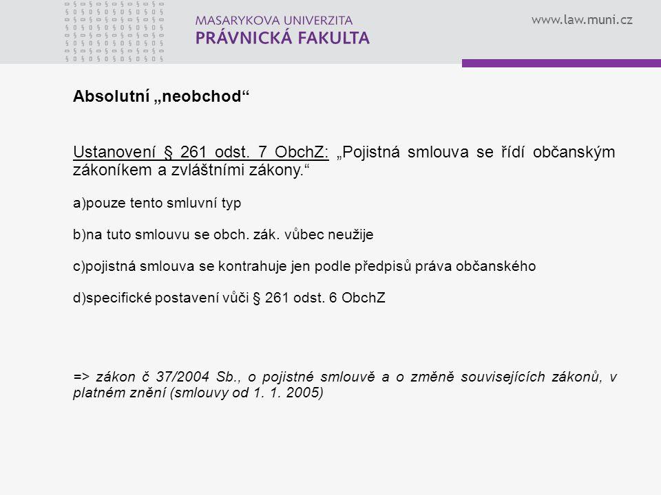 """www.law.muni.cz Absolutní """"neobchod"""" Ustanovení § 261 odst. 7 ObchZ: """"Pojistná smlouva se řídí občanským zákoníkem a zvláštními zákony."""" a)pouze tento"""