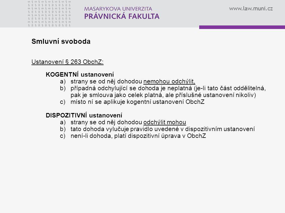 www.law.muni.cz Smluvní svoboda Ustanovení § 263 ObchZ: KOGENTNÍ ustanovení a)strany se od něj dohodou nemohou odchýlit, b)případná odchylující se doh