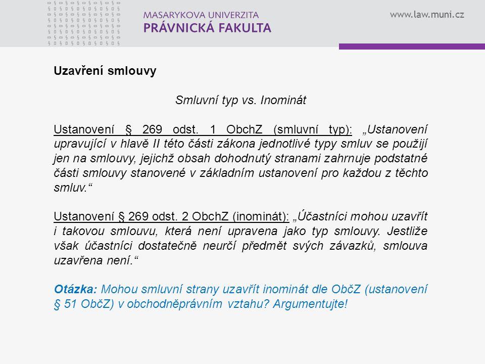 """www.law.muni.cz Uzavření smlouvy Smluvní typ vs. Inominát Ustanovení § 269 odst. 1 ObchZ (smluvní typ): """"Ustanovení upravující v hlavě II této části z"""
