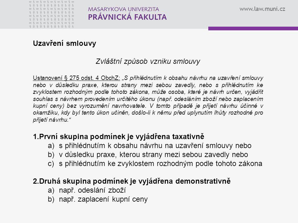 """www.law.muni.cz Uzavření smlouvy Zvláštní způsob vzniku smlouvy Ustanovení § 275 odst. 4 ObchZ: """"S přihlédnutím k obsahu návrhu na uzavření smlouvy ne"""