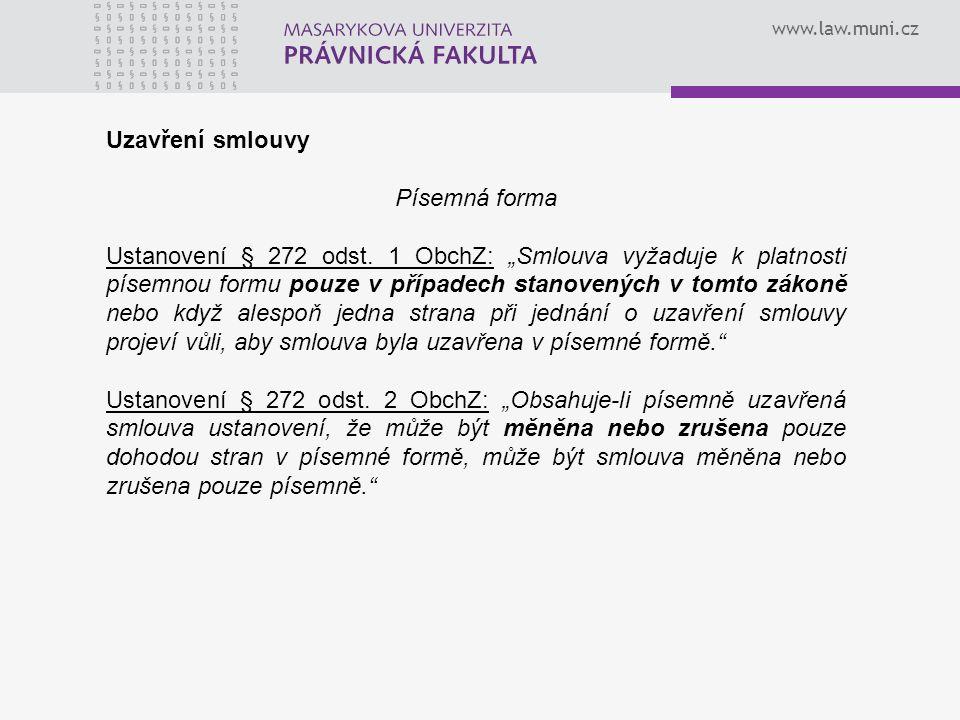 """www.law.muni.cz Uzavření smlouvy Písemná forma Ustanovení § 272 odst. 1 ObchZ: """"Smlouva vyžaduje k platnosti písemnou formu pouze v případech stanoven"""