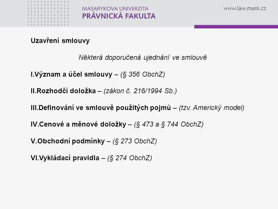 www.law.muni.cz Uzavření smlouvy Některá doporučená ujednání ve smlouvě I.Význam a účel smlouvy – (§ 356 ObchZ) II.Rozhodčí doložka – (zákon č. 216/19