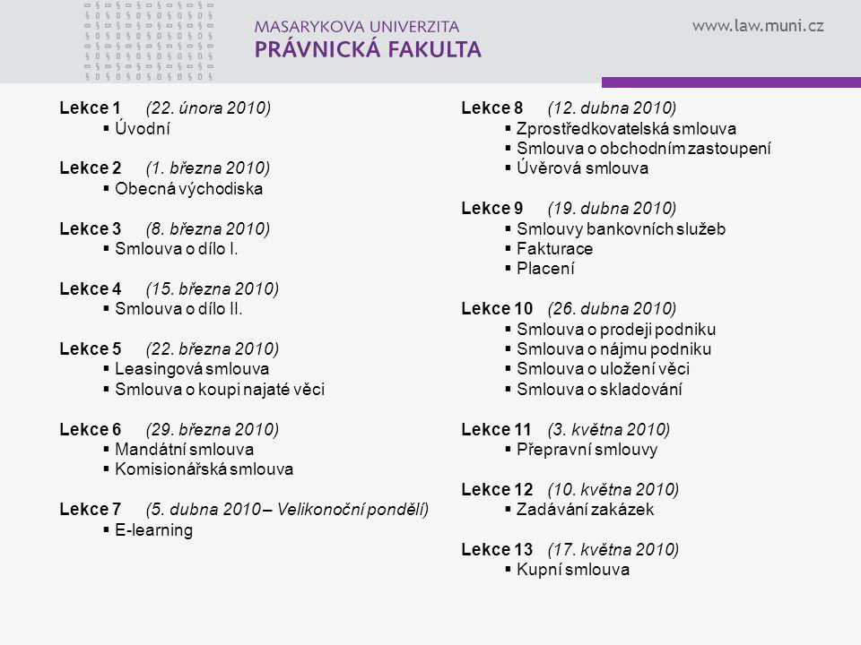 www.law.muni.cz Lekce 1 (22. února 2010)  Úvodní Lekce 2(1. března 2010)  Obecná východiska Lekce 3 (8. března 2010)  Smlouva o dílo I. Lekce 4 (15