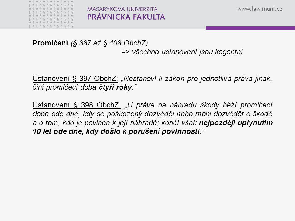 """www.law.muni.cz Promlčení (§ 387 až § 408 ObchZ) => všechna ustanovení jsou kogentní Ustanovení § 397 ObchZ: """"Nestanoví-li zákon pro jednotlivá práva"""