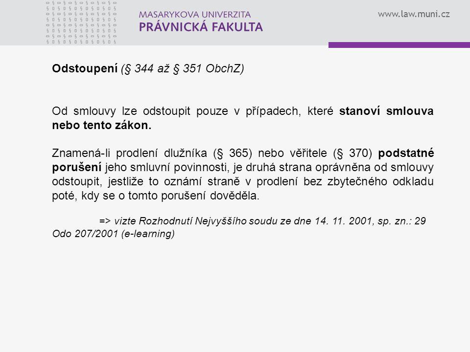 www.law.muni.cz Odstoupení (§ 344 až § 351 ObchZ) Od smlouvy lze odstoupit pouze v případech, které stanoví smlouva nebo tento zákon. Znamená-li prodl