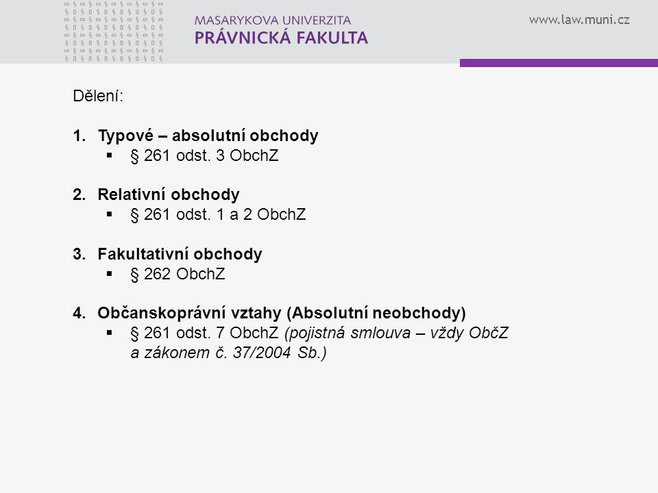 www.law.muni.cz Dělení: 1.Typové – absolutní obchody  § 261 odst. 3 ObchZ 2.Relativní obchody  § 261 odst. 1 a 2 ObchZ 3.Fakultativní obchody  § 26