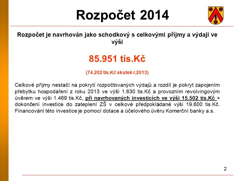 2 Rozpočet 2014 Rozpočet je navrhován jako schodkový s celkovými příjmy a výdaji ve výši 85.951 tis.Kč (74.202 tis.Kč skutek r.2013) Celkové příjmy ne