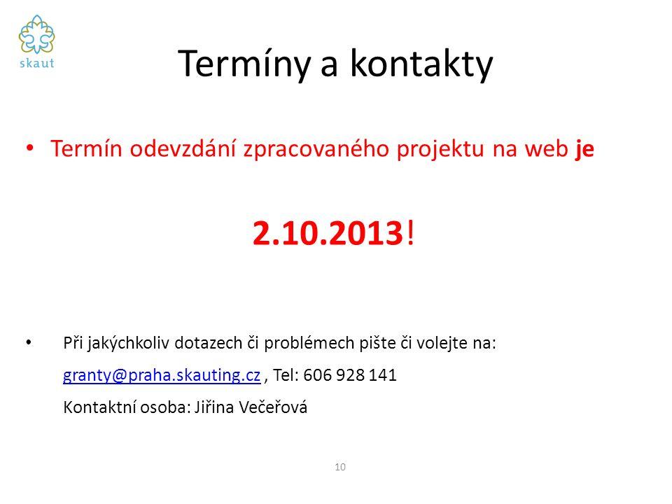 Termíny a kontakty Termín odevzdání zpracovaného projektu na web je 2.10.2013! Při jakýchkoliv dotazech či problémech pište či volejte na: granty@prah