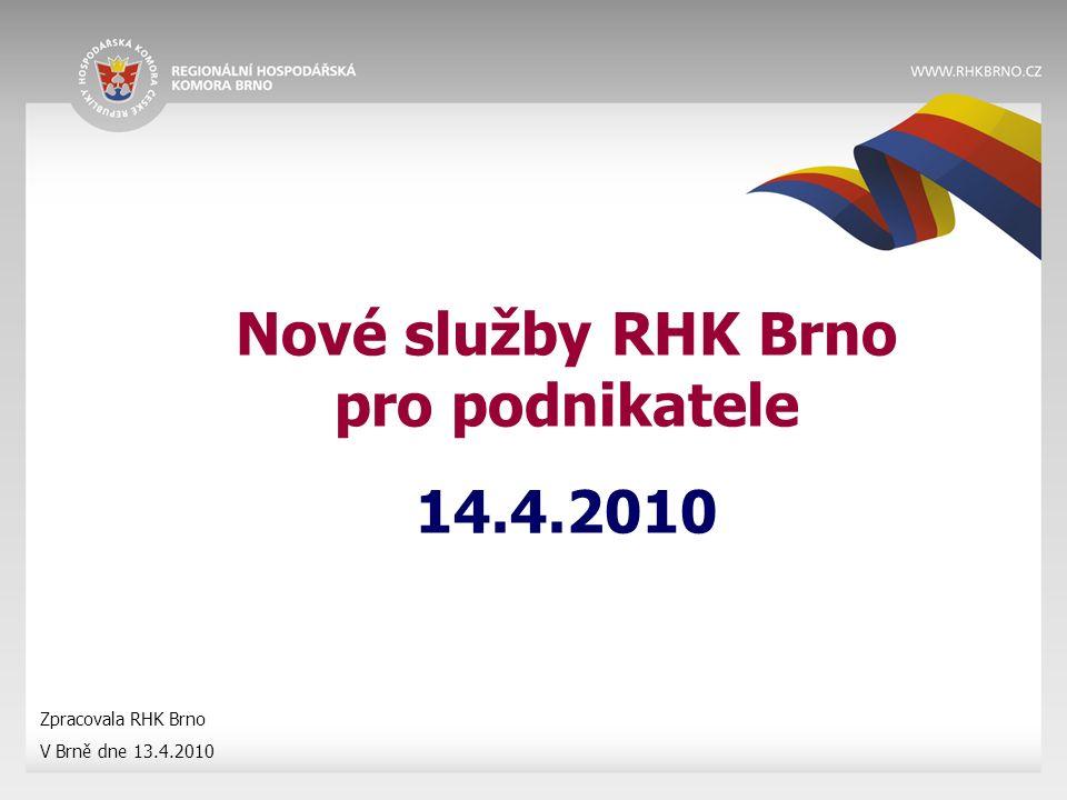 Nové služby RHK Brno pro podnikatele 14.4.2010 Zpracovala RHK Brno V Brně dne 13.4.2010