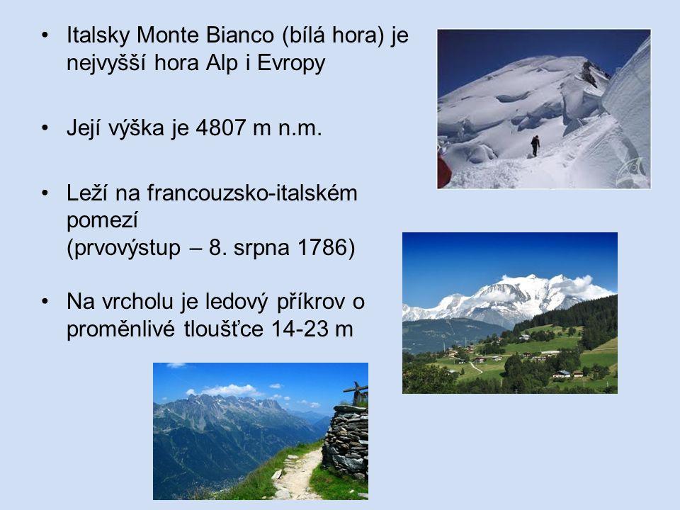 Italsky Monte Bianco (bílá hora) je nejvyšší hora Alp i Evropy Její výška je 4807 m n.m.