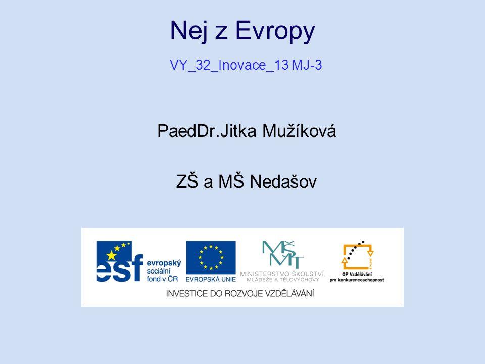 Nej z Evropy VY_32_Inovace_13 MJ-3 PaedDr.Jitka Mužíková ZŠ a MŠ Nedašov