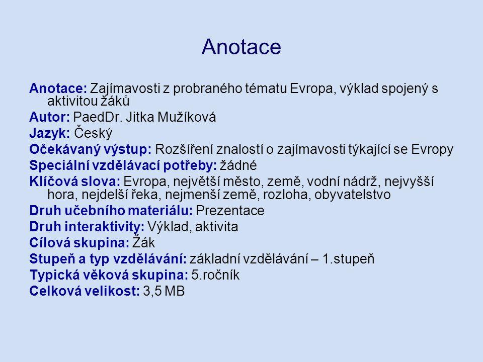 Anotace Anotace: Zajímavosti z probraného tématu Evropa, výklad spojený s aktivitou žáků Autor: PaedDr.