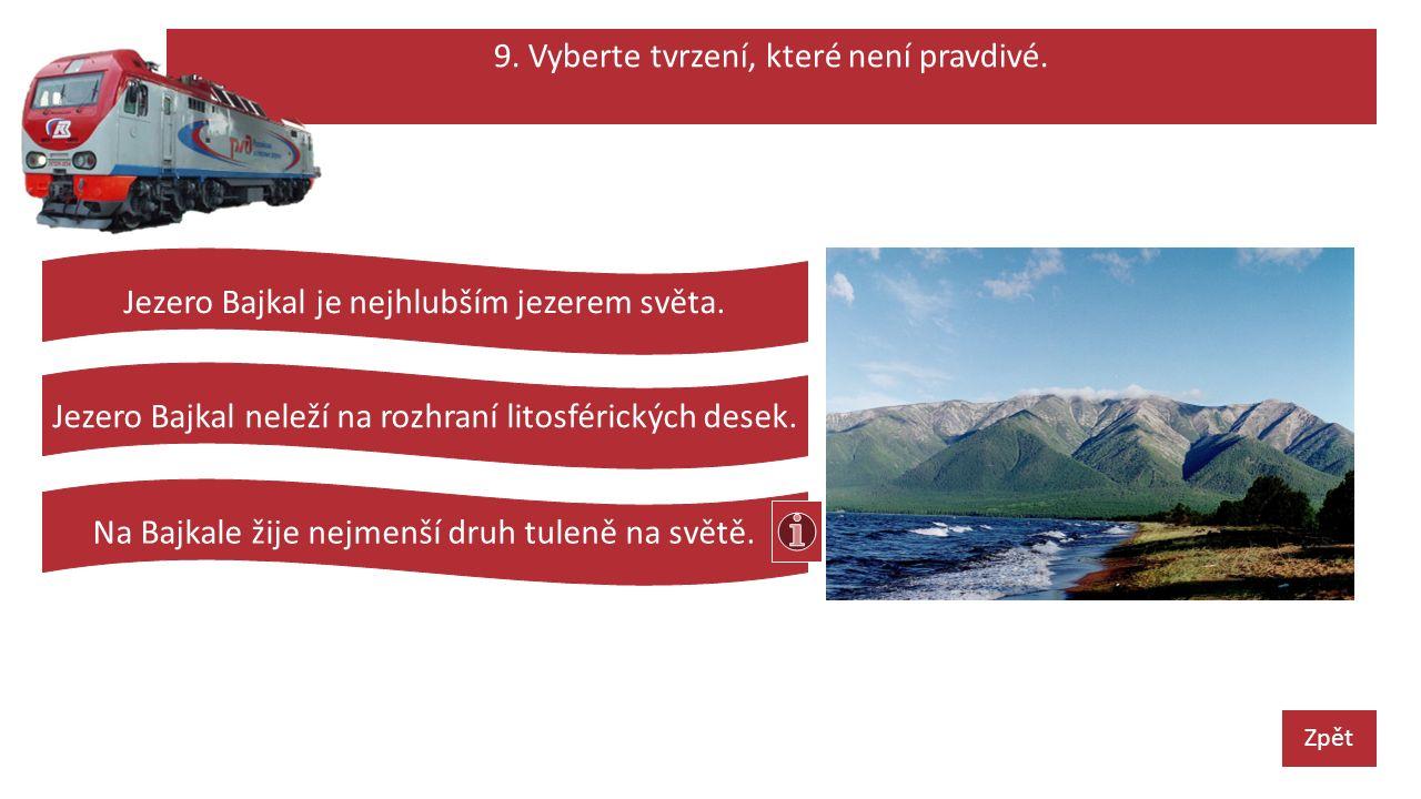 9. Vyberte tvrzení, které není pravdivé. Zpět Jezero Bajkal je nejhlubším jezerem světa.
