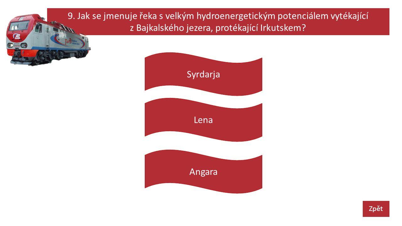 9. Jak se jmenuje řeka s velkým hydroenergetickým potenciálem vytékající z Bajkalského jezera, protékající Irkutskem? Zpět Lena Angara Syrdarja