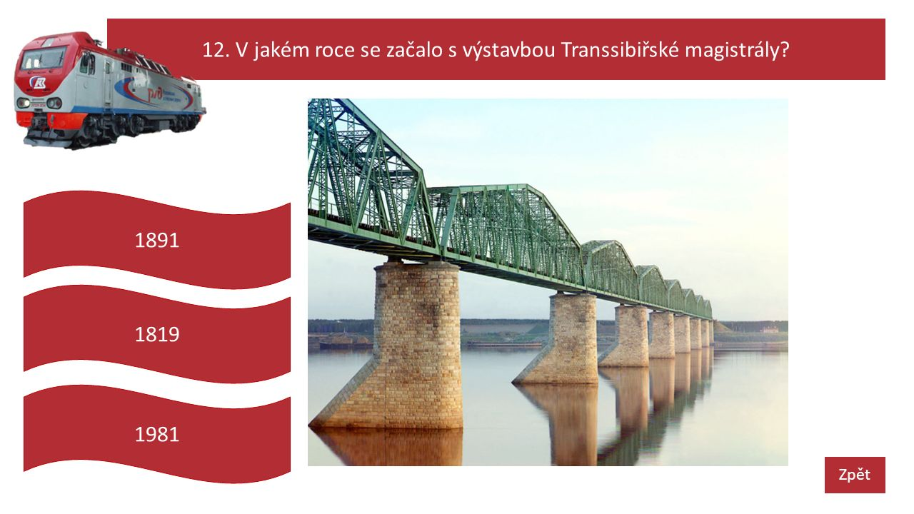 12. V jakém roce se začalo s výstavbou Transsibiřské magistrály Zpět 1819 1891 1981