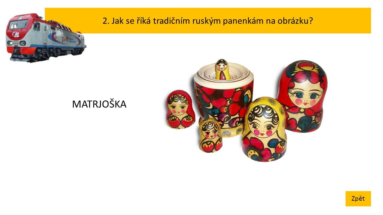 2. Jak se říká tradičním ruským panenkám na obrázku Zpět MATRJOŠKA