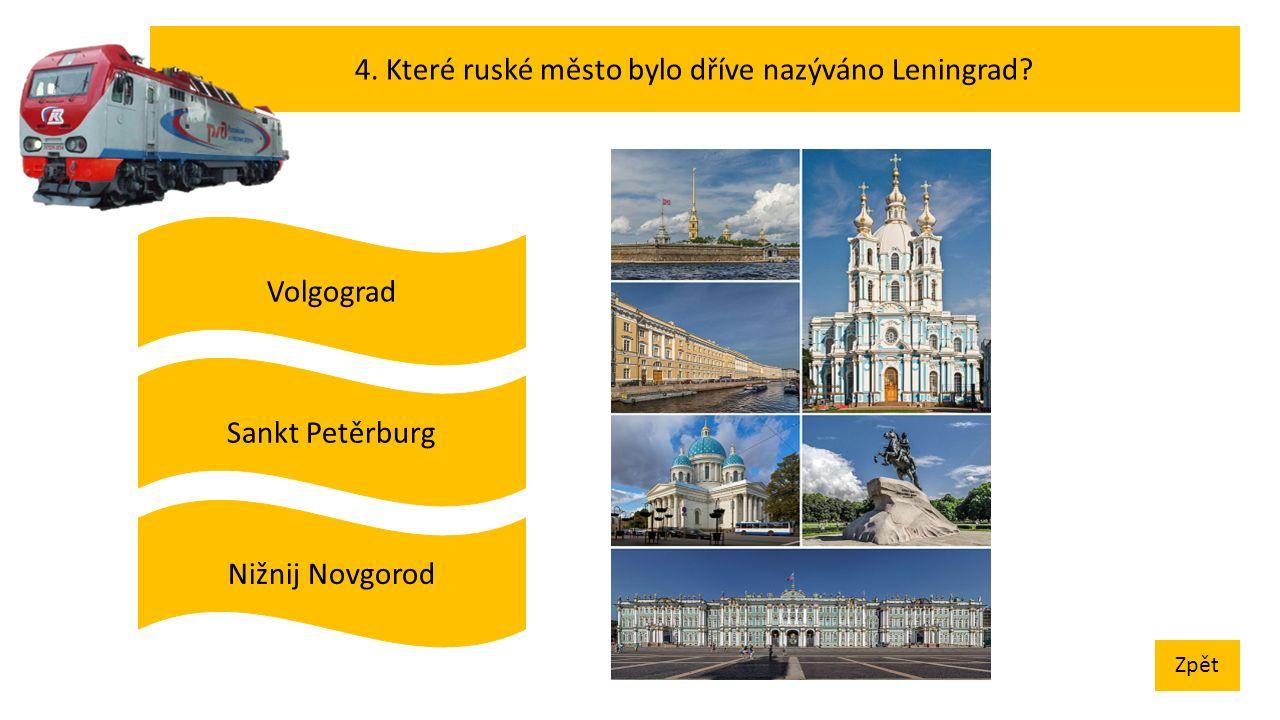 4. Které ruské město bylo dříve nazýváno Leningrad Zpět Volgograd Sankt Petěrburg Nižnij Novgorod
