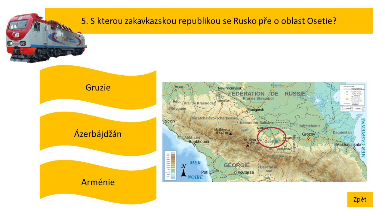 5. S kterou zakavkazskou republikou se Rusko pře o oblast Osetie Zpět Ázerbájdžán Gruzie Arménie