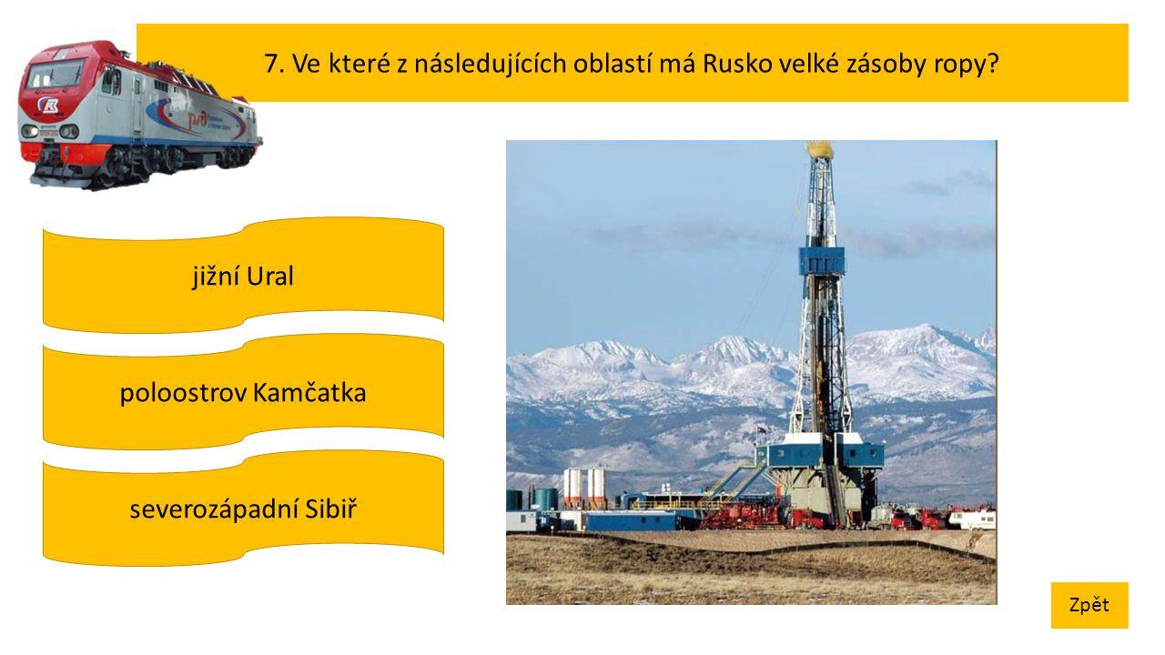 7. Ve které z následujících oblastí má Rusko velké zásoby ropy.