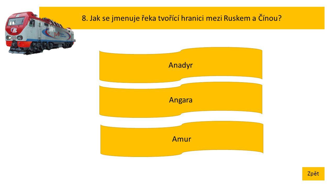 8. Jak se jmenuje řeka tvořící hranici mezi Ruskem a Čínou Zpět Anadyr Amur Angara