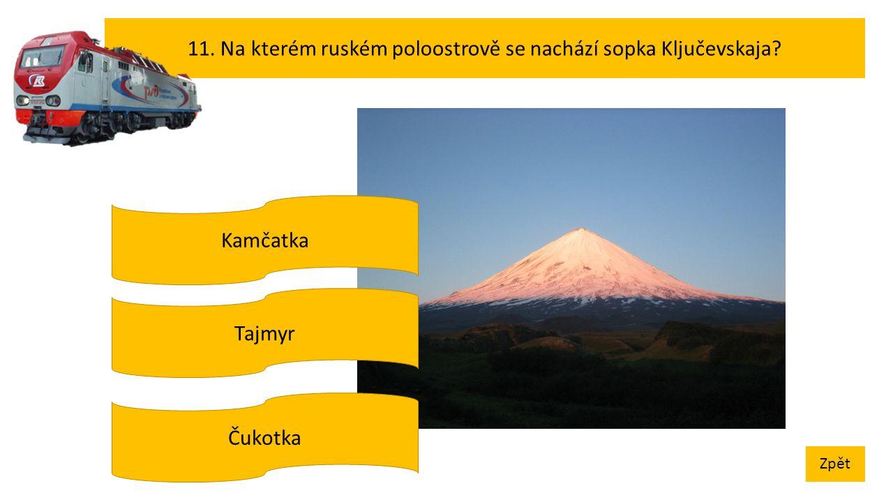 11. Na kterém ruském poloostrově se nachází sopka Ključevskaja Zpět Tajmyr Čukotka Kamčatka
