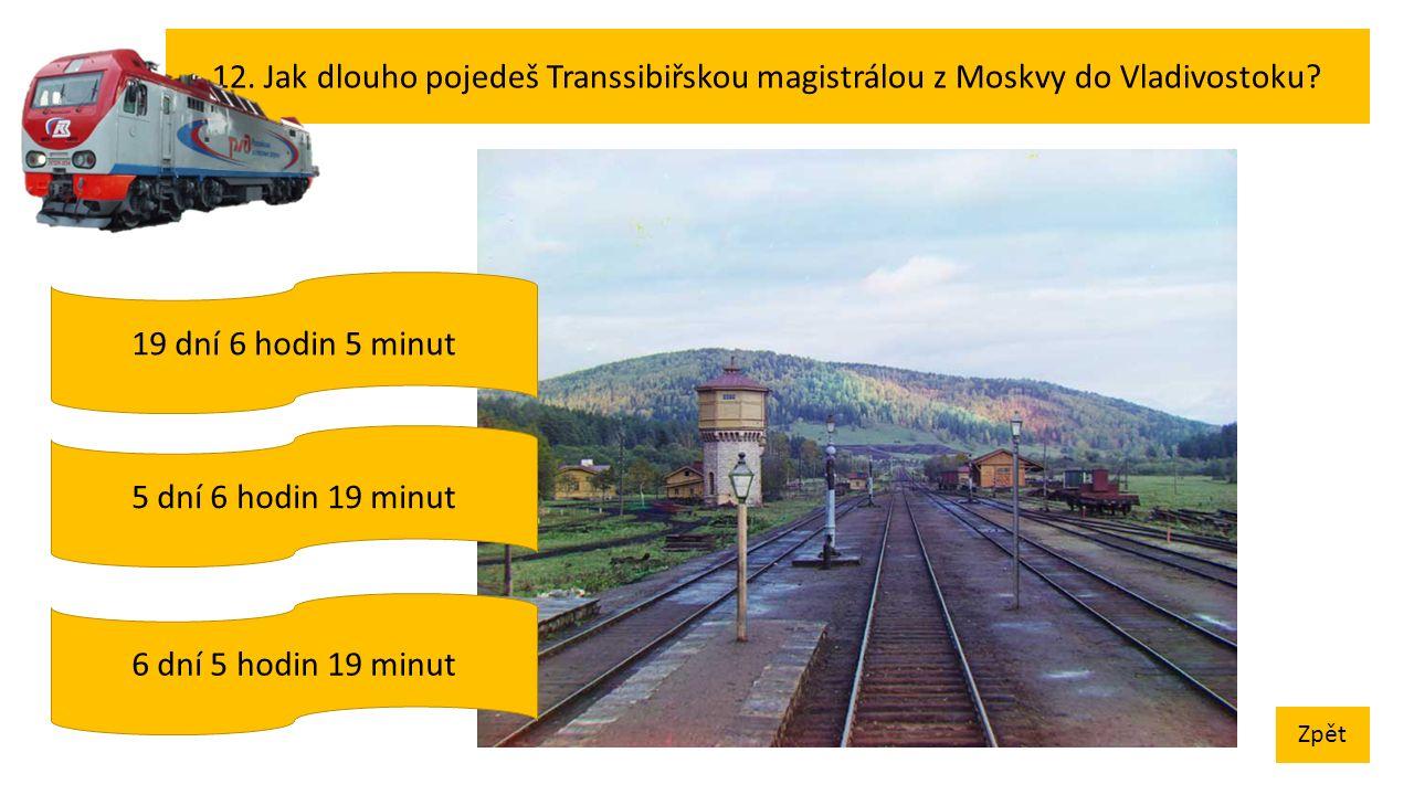 12. Jak dlouho pojedeš Transsibiřskou magistrálou z Moskvy do Vladivostoku.