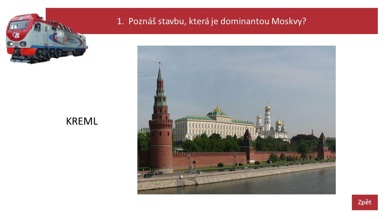 1. Poznáš stavbu, která je dominantou Moskvy Zpět KREML