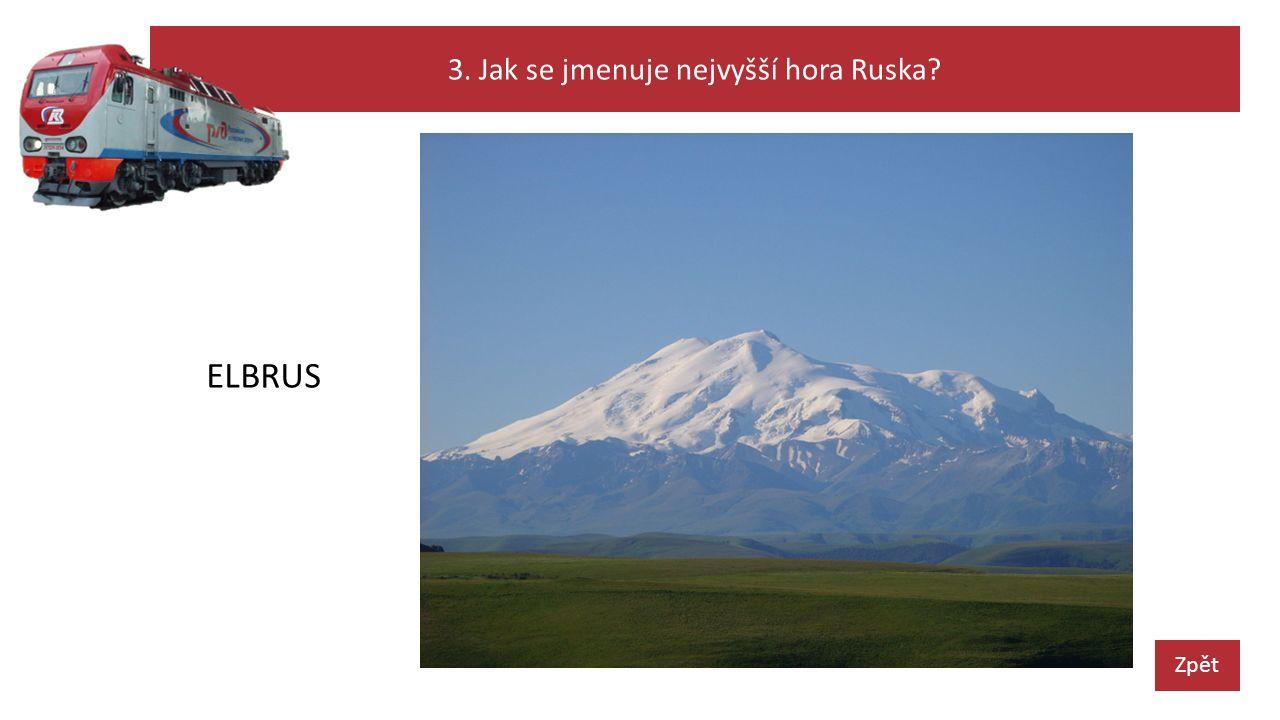 3. Jak se jmenuje nejvyšší hora Ruska? Zpět ELBRUS
