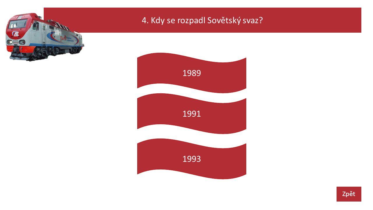 4. Kdy se rozpadl Sovětský svaz? Zpět 1989 1991 1993